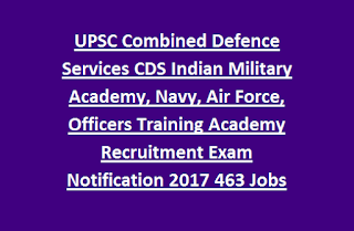 UPSC Combined Defence Services CDS Indian Military Academy, Navy, Air Force, Officers Training Academy Recruitment Exam 2017 463 Jobs
