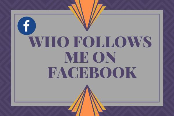 Who Follows Me On Facebook