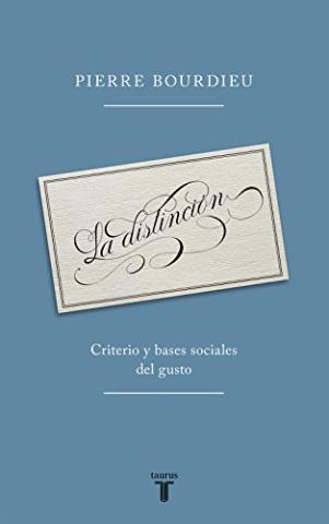 La distinción. Criterio y bases sociales del gusto