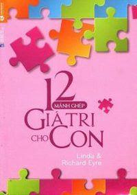 12 Mảnh Ghép Giá Trị Cho Con - Linda, Richard Eyre