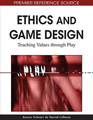 Ethics and Game Design: Teaching Values Through Play (Premier Reference Source Author : Karen Schrier