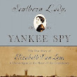 Historical Nonfiction Review - Southern Lady, Yankee Spy
