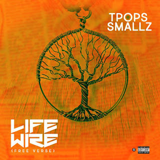 TPops Smallz – Life Wire (Free Verse)