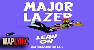 Lean On Lyrics Major Lazer