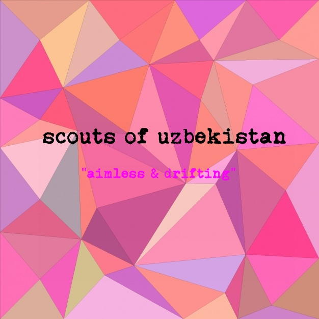 "The NEW SCOUTS OF UZBEKISTAN ALBUM - ""AIMLESS and DRIFTING"""
