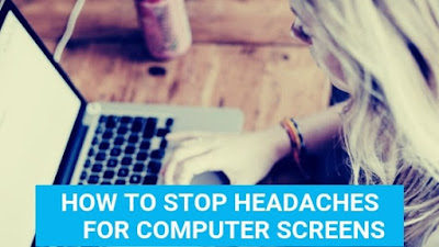 how to stop headaches from computer screens?