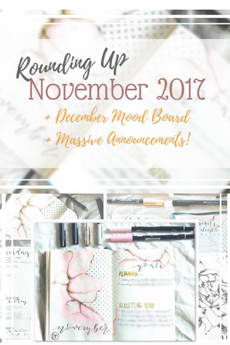 Rounding up November 2017 in my bullet journal, the december colours and mood boards + massive announcements
