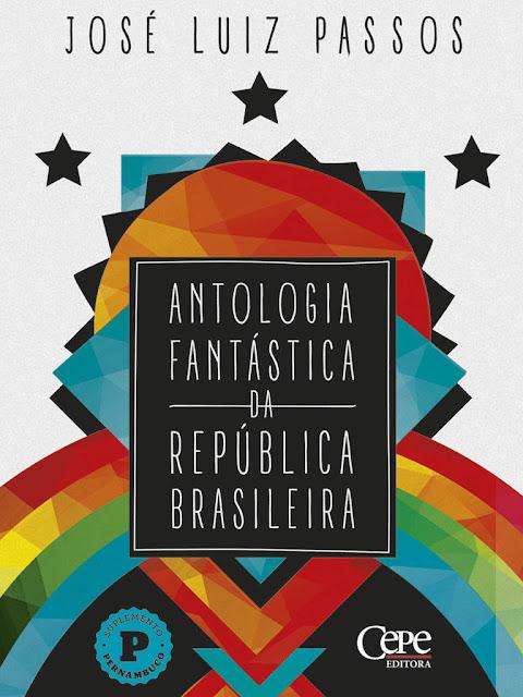Antologia Fantástica da República Brasileira José Luiz Passos