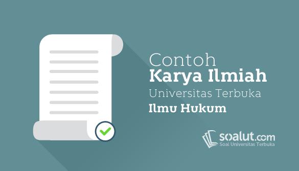 Contoh Karil UT Ilmu Hukum EKSI4560 Karya Ilmiah