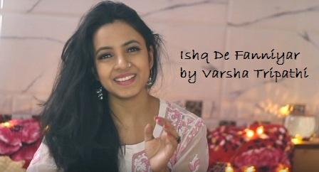 Ishq De Fanniyar Lyrics - Fukrey Returns | Female Cover | Varsha Tripathi