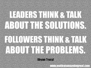 "Featured in our checklist of 46 Powerful Quotes For Entrepreneurs To Get Motivated: ""Leaders think and talk about the solutions. Followers think and talk about the problems."" -Brian Tracy"
