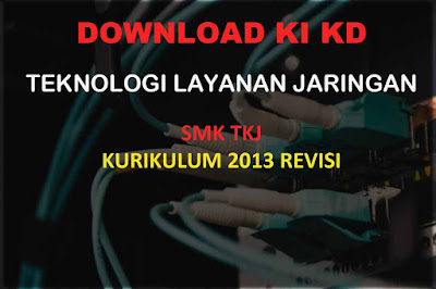 KI KD Teknologi Layanan Jaringan SMK TKJ (Kelas XI, XII) K13 Revisi