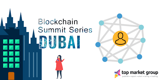 Its Yet A Time For Another Event From Blockchain Summit Series - Blockchain Summit Dubai- Unveil The Excitement Of Working With Blockchain Technology