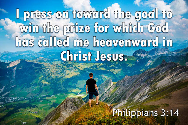 Philippians 3:14 I press on toward the goal to win the prize for which God has called me heavenward in Christ Jesus.