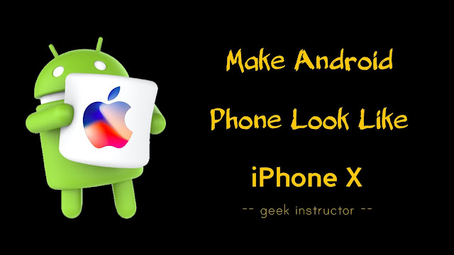 Make Android phone look like iPhone X
