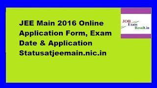 JEE Main 2016 Online Application Form, Exam Date & Application Statusatjeemain.nic.in