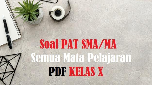 Download Soal PAT UKK Kelas X SMA MA