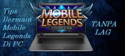 Cara Bermain Mobile Legends Di Laptop atau PC Tanpa Lag