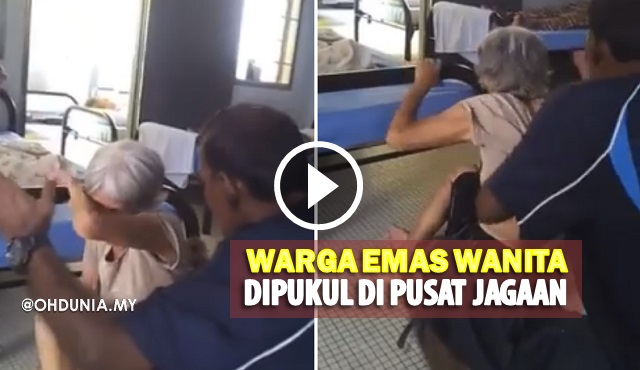 Video: Warga Emas Wanita Dipukul Lelaki Di Pusat Jagaan