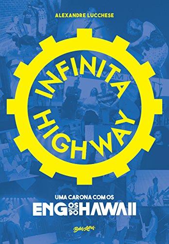 Infinita Highway uma carona com os Engenheiros do Hawaii - Alexandre Lucchese