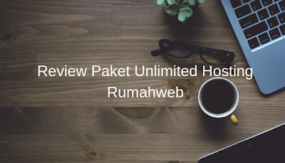 Review Paket Unlimited Hosting Rumahweb