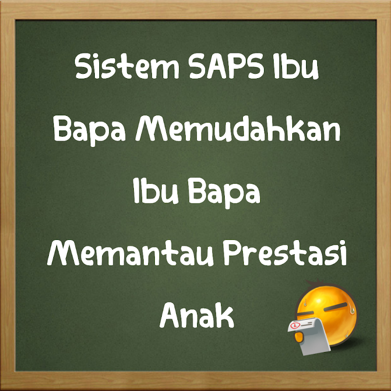 Sistem SAPS Ibu Bapa Memudahkan Ibu Bapa  Memantau Prestasi Anak