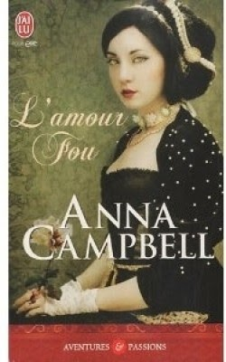 http://lachroniquedespassions.blogspot.fr/2013/12/lamour-fou-anna-campbell.html#
