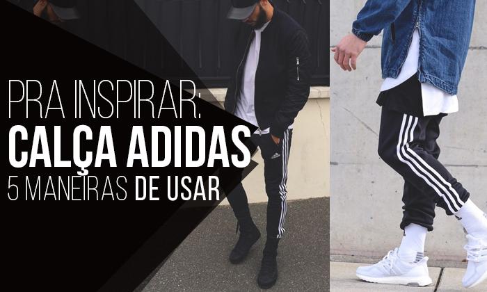 Macho Moda - Blog de Moda Masculina  Calça Adidas  5 Maneiras de ... 3e5411ac32e63