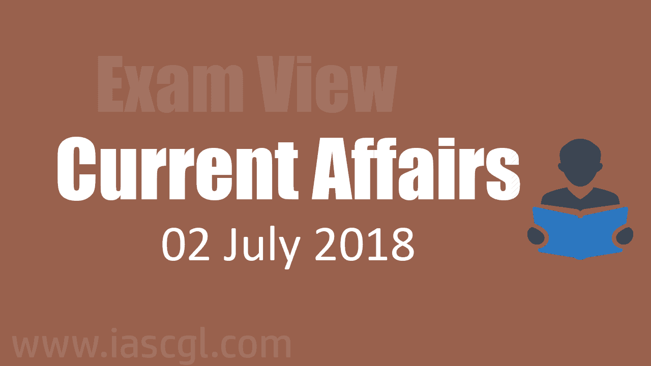 Current Affairs 02 July 2018