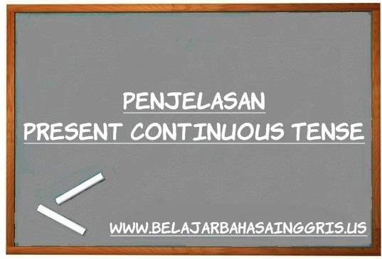 Present Continouse Tense, Rumus Present Continouse Tense, Contoh Present Continouse Tense, Penjelasan Present Continouse Tense. | www.belajarbahasainggris.us