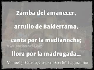 """Zamba del amanecer,  arrullo de Balderrama,  canta por la medianoche;  llora por la madrugada..."" Manuel J. Castilla/Gustavo ""Cuchi"" Leguizamón - Zamba de Balderrama"