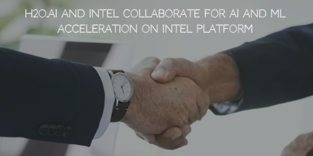 H2O ai and Intel collaborate for AI and Machine Learning