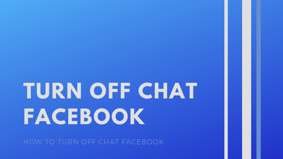 How Do I Turn Off Facebook Chat<br/>