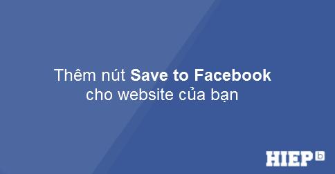 Bài hướng dẫn thêm nút Save to Facebook vào website của bạn