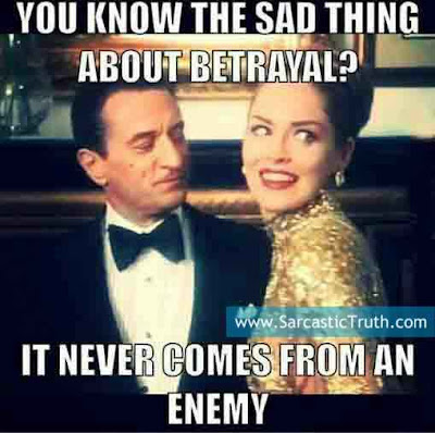 you know the sad thing about betrayal it never comes from an enemy