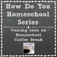 How Do You Homeschool Series - Coming Soon as we go Back to School on Homeschool Coffee Break @ kympossibleblog.blogspot.com