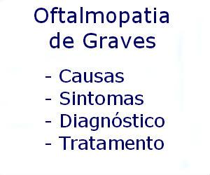 Oftalmopatia de Graves causas sintomas diagnóstico tratamento prevenção riscos complicações