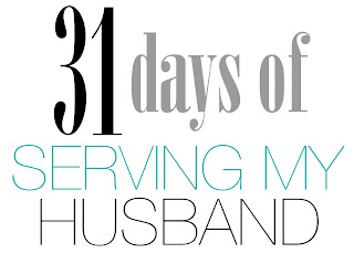 31 Days of Serving My Husband