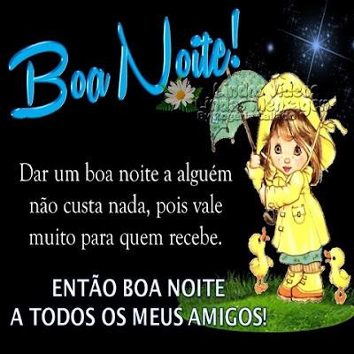 Boa Noite! Dar um boa noite a alguém não custa nada, pois vale  muito para quem recebe. ENTÃO BOA NOITE  A TODOS OS MEUS AMIGOS!