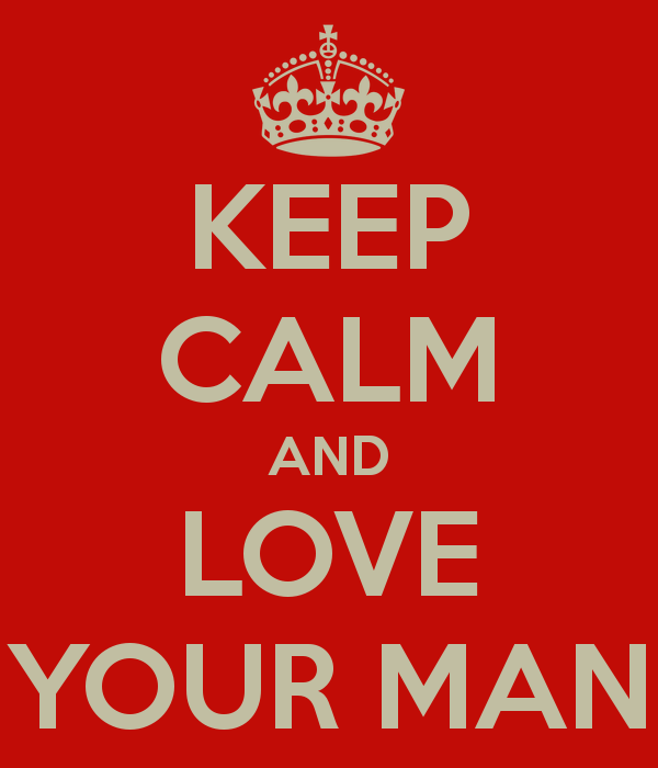 keep calm and love your man