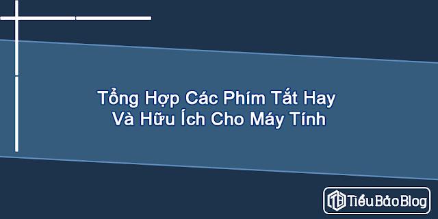 tong hop cac phim tat hay va huu ich cho may tinh