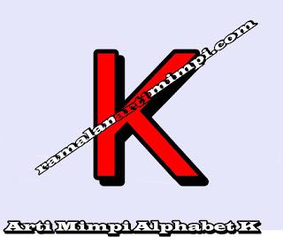 Arti Mimpi Alphabet K