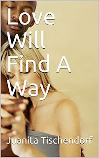 Love Will Find A Way book promotion Juanita Tischendorf