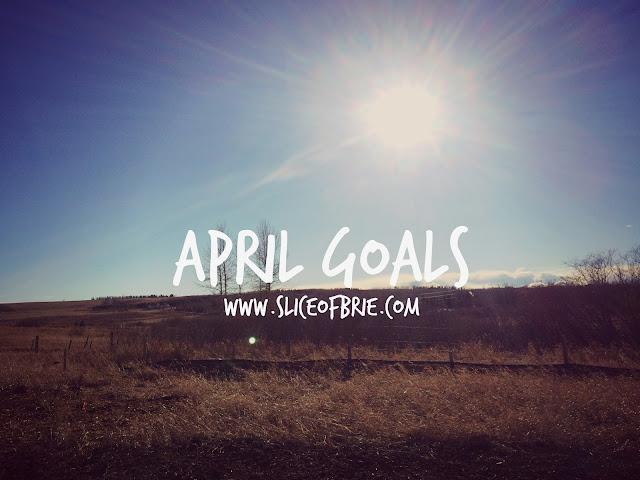 April Goals via A Slice of Brie