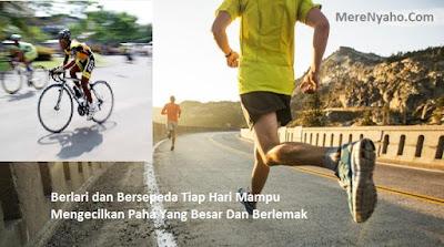 olahraga yang bisa mengecilkan paha yang berlemak, Berlari dan Bersepeda Tiap Hari Mampu Mengecilkan Paha Yang Besar Dan Berlemak