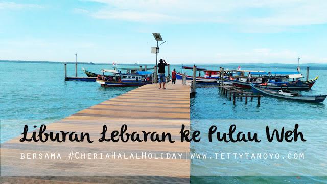 liburan lebaran ke pulau weh bersama cheria halal holiday