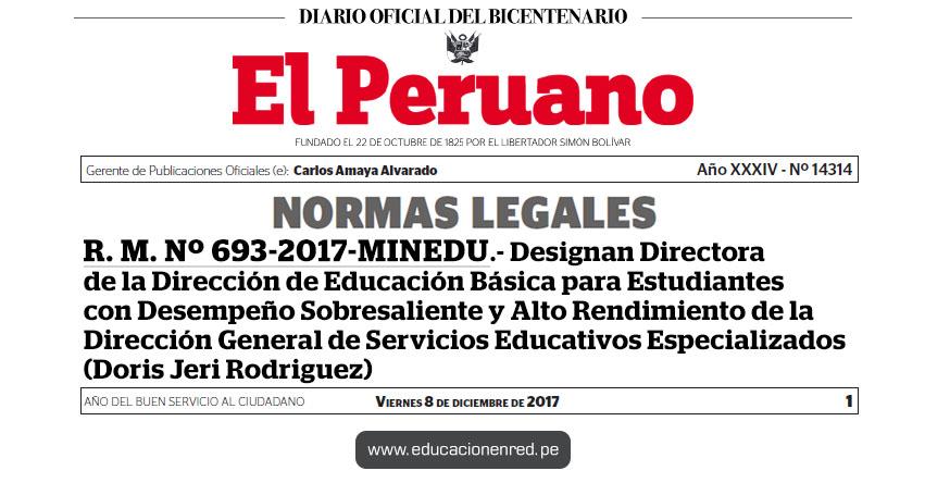 R. M. Nº 693-2017-MINEDU - Designan Directora de la Dirección de Educación Básica para Estudiantes con Desempeño Sobresaliente y Alto Rendimiento de la Dirección General de Servicios Educativos Especializados (Doris Jeri Rodriguez) www.minedu.gob.pe