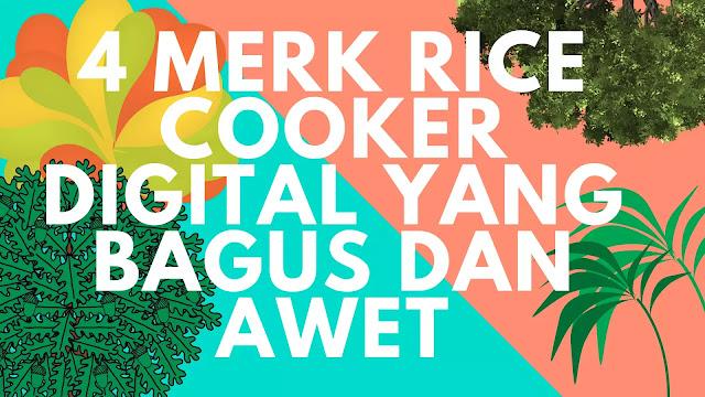 Merk Rice Cooker Digital Yang Bagus dan Awet