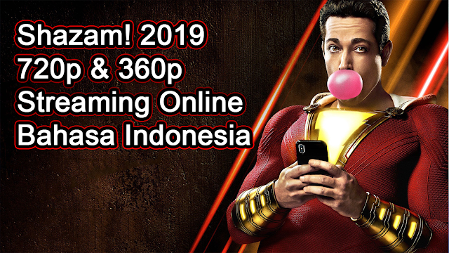 Shazam! 2019 720p & 360p Streaming Bahasa Indonesia