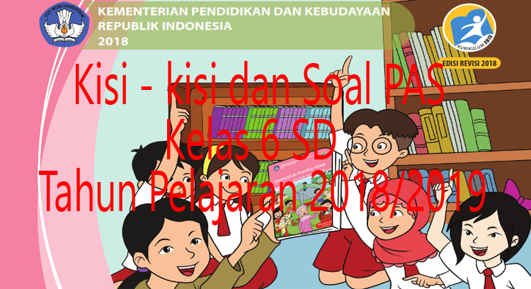 Kisi - Kisi dan Soal PAS SD kelas 6 Kurikulum 2013 Plus Kunci Jawaban